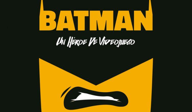 Batman Un héroe de videojuego