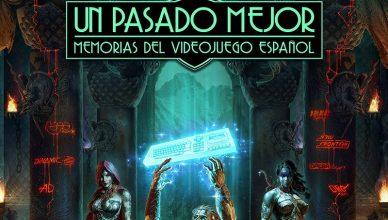 Un Pasado Mejor Memorias del videojuego español